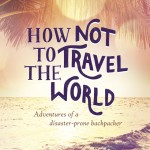 Book Review: How NOT to Travel the World